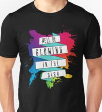 We'll Be Glowing in The Dark T-Shirt