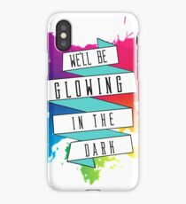 We'll Be Glowing in The Dark iPhone Case/Skin
