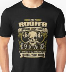 Roofer - I'm A Roofer Because I Don't Mind Hardwork If I Wanted To Do Something Easy I'd Call Your Mom Unisex T-Shirt