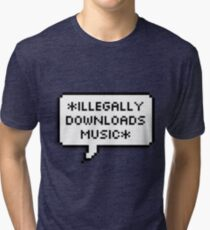 ✘ illegally downloads music ✘ Tri-blend T-Shirt