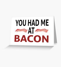 You Had Me At Bacon Greeting Card