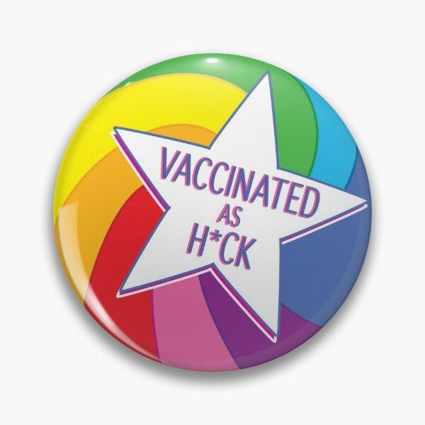 Vaccinated as H*ck pin Pin