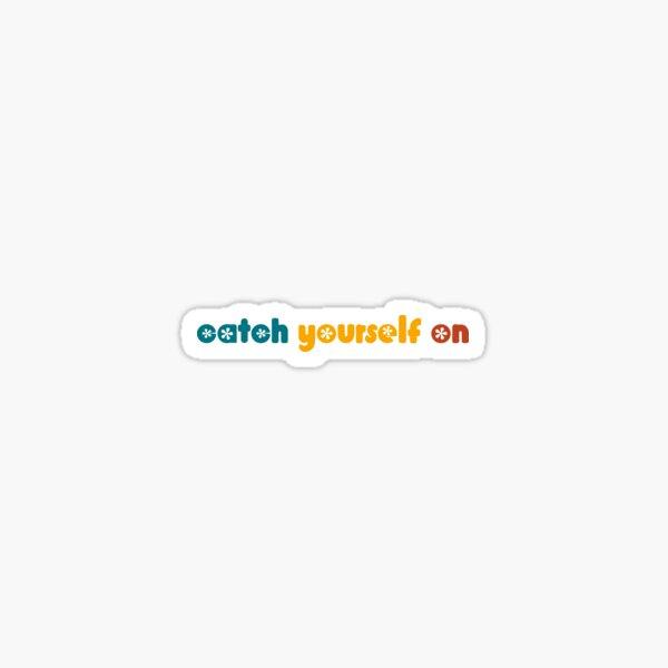 Catch yourself on Sticker