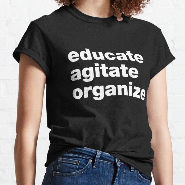 Educate Agitate Organize Classic T-Shirt