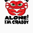 Leave Me Alone, I'm Crabby by AngelGirl21030