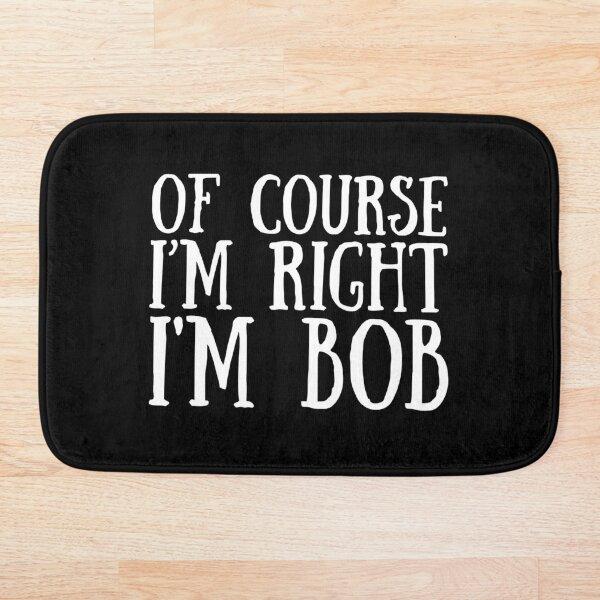 Of Course I'm Right I'm Bob Bath Mat