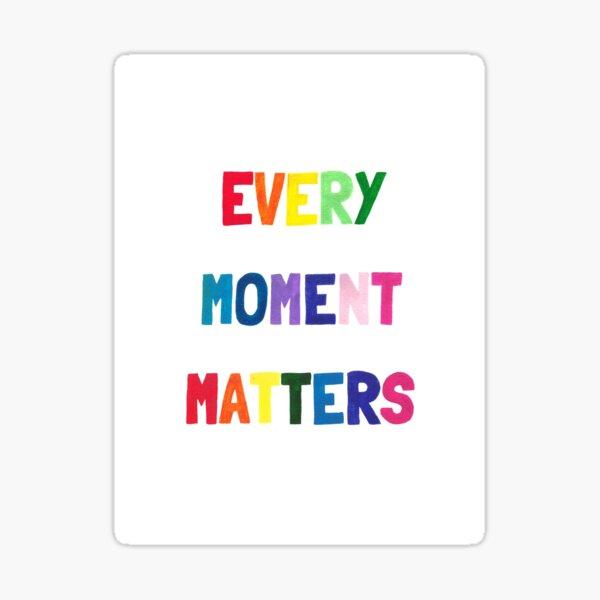 Every moment matters Pegatina