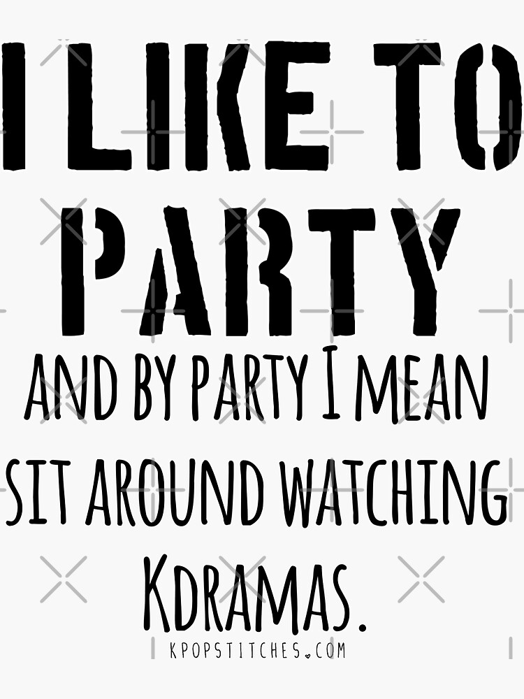 Watching Kdramas is a party! by dubukat