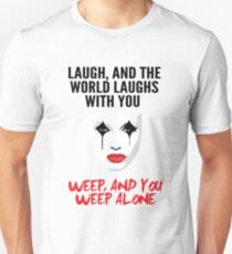 Laugh and the world laughs with you Unisex T-Shirt