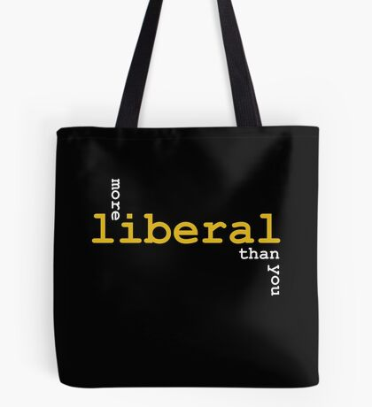 More Liberal Than You Tote Bag