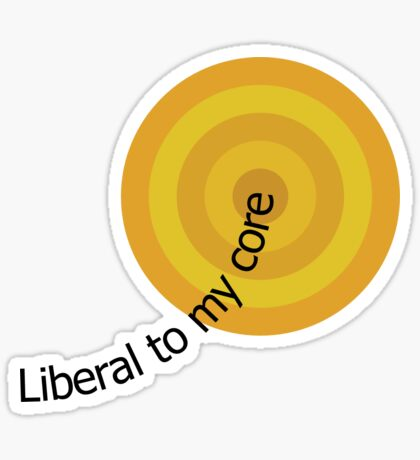Liberal to my Core Sticker