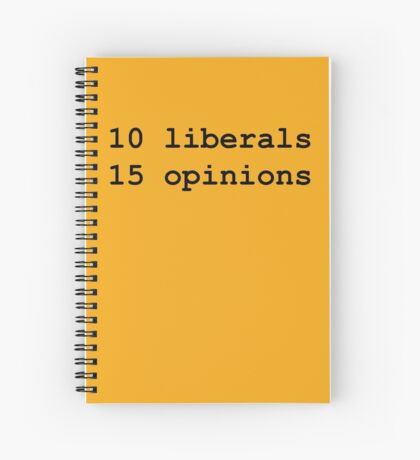 10 Liberals, 15 Opinions (Black) Spiral Notebook