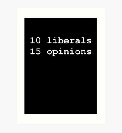 10 Liberals, 15 Opinions (White on Black) Art Print