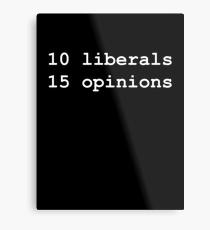 10 Liberals, 15 Opinions (White on Black) Metal Print