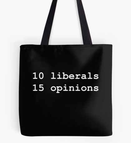 10 Liberals, 15 Opinions (White on Black) Tote Bag