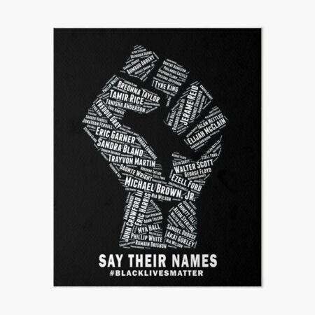 Black Lives Matter: Say Their Names Art Board Print