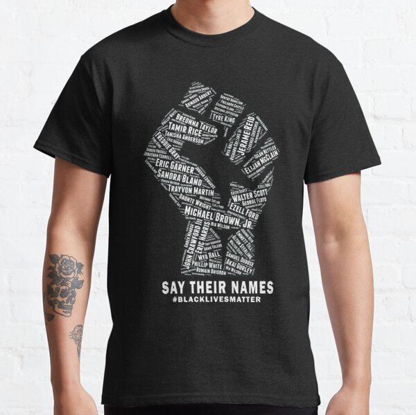 Black Lives Matter: Say Their Names Classic T-Shirt