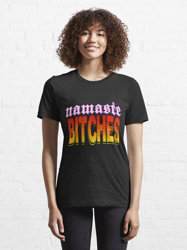 Alternate view of namaste, bitches Essential T-Shirt