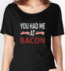 You Had Me At Bacon Women's Relaxed Fit T-Shirt