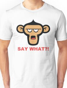 Say What?! Unisex T-Shirt