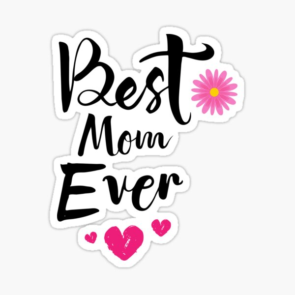Mothers Day Best Mom Ever Sticker