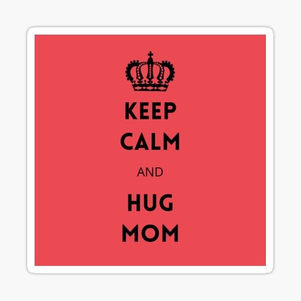 Keep calm and hug mom - sticker Sticker