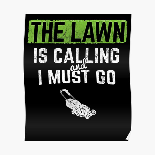 Lawn Is Calling I Must Go Landscaping Mowing  Poster