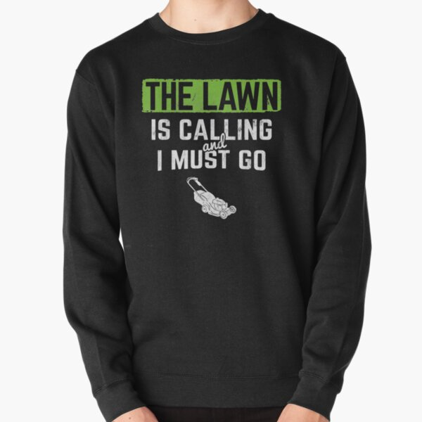 Lawn Is Calling I Must Go Landscaping Mowing  Pullover Sweatshirt