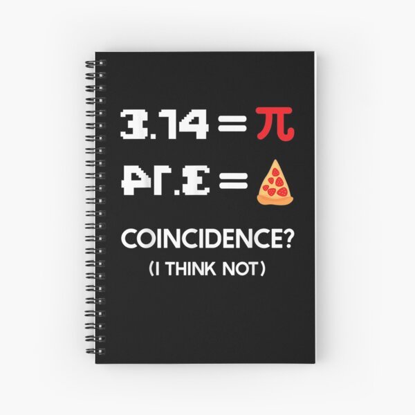Pi Day 3 14 Pie Symbol Coincidence I Think Not Math Pun Pi  Spiral Notebook