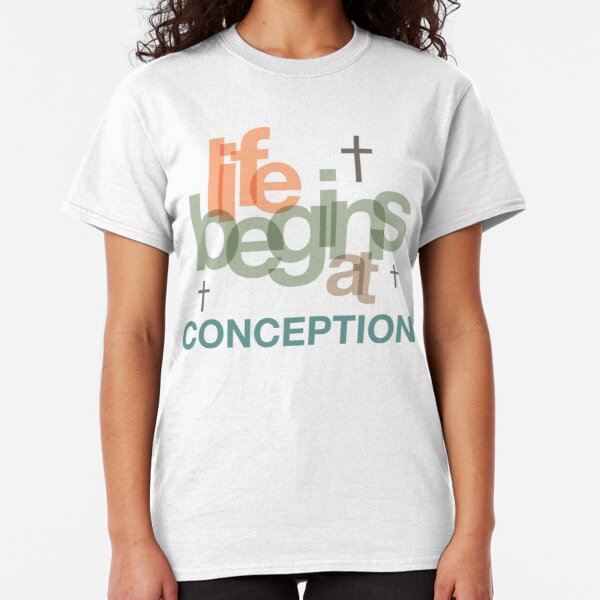 Life Begins At Conception Classic T-Shirt