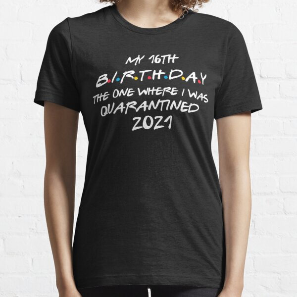 2021 The One Where I was in lockdown Unisex and Female Fitted tee Birthday Gift Birthday personalised quarantine shirt My 15th Birthday