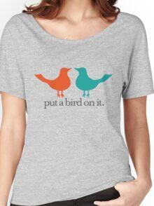 Put a Bird On It. Women's Relaxed Fit T-Shirt