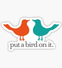 Put a Bird On It. Sticker