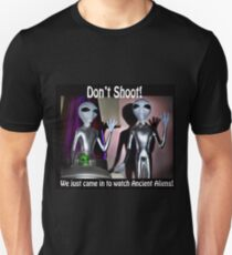 Don't shoot! We just came in to watch Ancient Aliens! T-Shirt