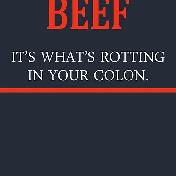 Beef It's What's Rotting In Your Colon by goodbengal