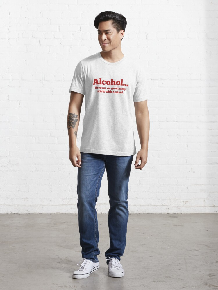 Alternate view of Alcohol... Because no great story starts with a salad. Essential T-Shirt