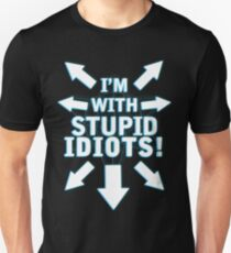 I'm With STUPID IDIOTS! Unisex T-Shirt