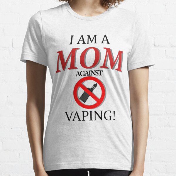 I am a MOM against VAPING! Essential T-Shirt