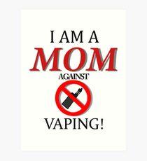 I am a MOM against VAPING! Art Print