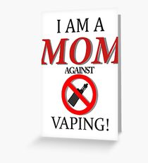 I am a MOM against VAPING! Greeting Card