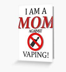 Ich bin eine Mutter gegen VAPING! Grußkarte