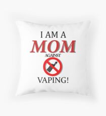 I am a MOM against VAPING! Throw Pillow
