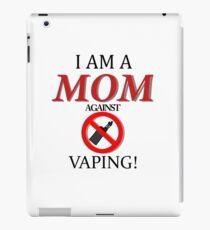 I am a MOM against VAPING! iPad Case/Skin