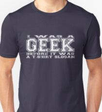 I was a geek before it was a t-shirt slogan T-Shirt