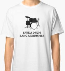 Save A Drum Bang A Drummer Classic T-Shirt