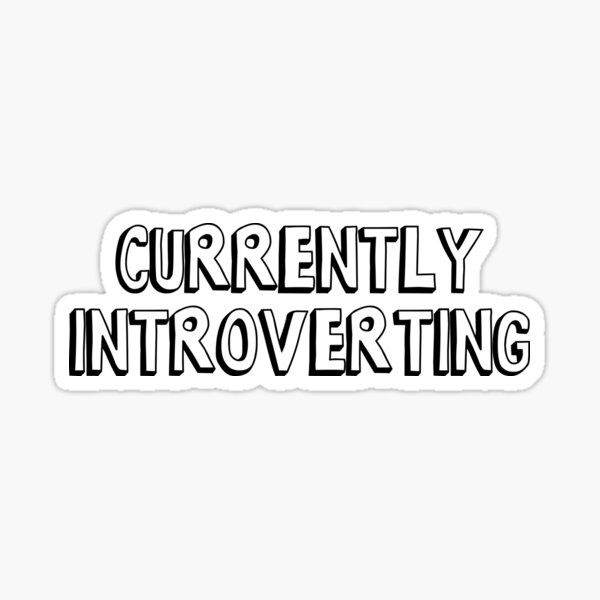 CURRENTLY INTROVERTING Sticker