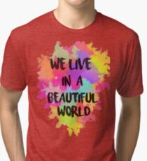 We Live in a Beautiful World Watercolor Tri-blend T-Shirt