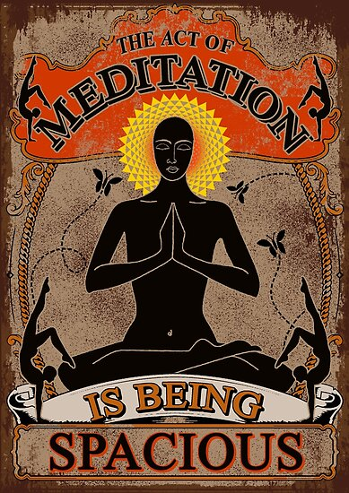 Act of Meditation is Being Spacious by ramanandr