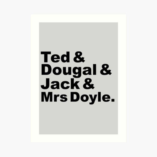 Ted, Dougal, Jack, Doyle Art Print