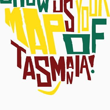 Show Us Your Map of Tasmania! by enigma630
